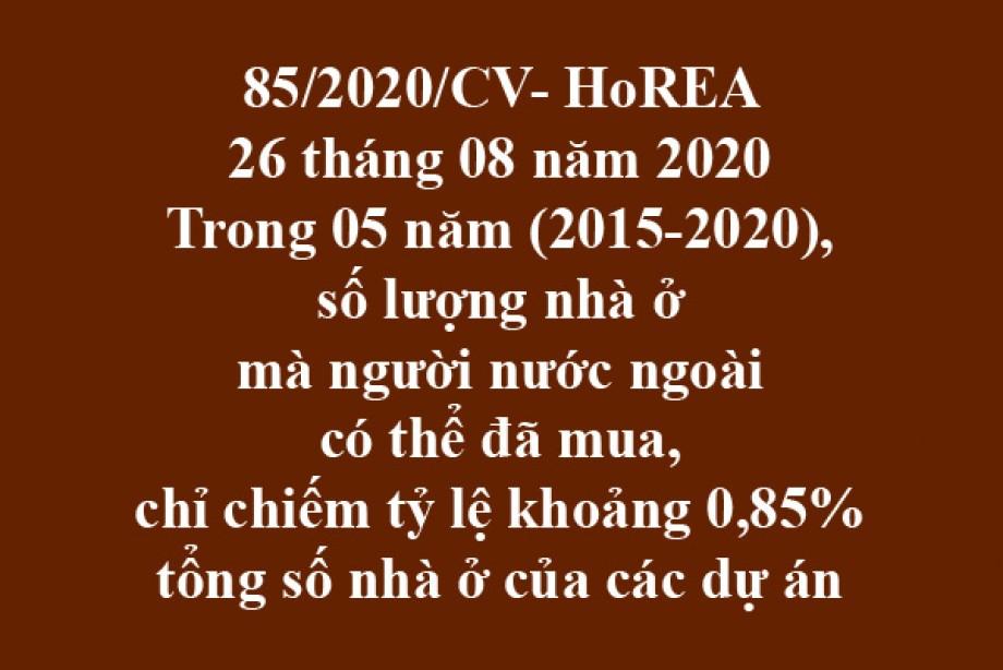 85/2020/CV- HoREA, ngày 26 tháng 08 năm 2020 Trong 05 năm (2015-2020), số lượng nhà ở mà người nước ngoài có thể đã mua, chỉ chiếm tỷ lệ khoảng 0,85% tổng số nhà ở của các dự án