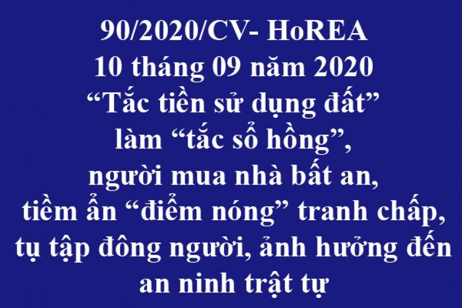 """90/2020/CV- HoREA, ngày 10 tháng 09 năm 2020 """"Tắc tiền sử dụng đất"""" làm """"tắc sổ hồng"""", người mua nhà bất an, tiềm ẩn """"điểm nóng"""" tranh chấp, tụ tập đông người, ảnh hưởng đến an ninh trật tự"""