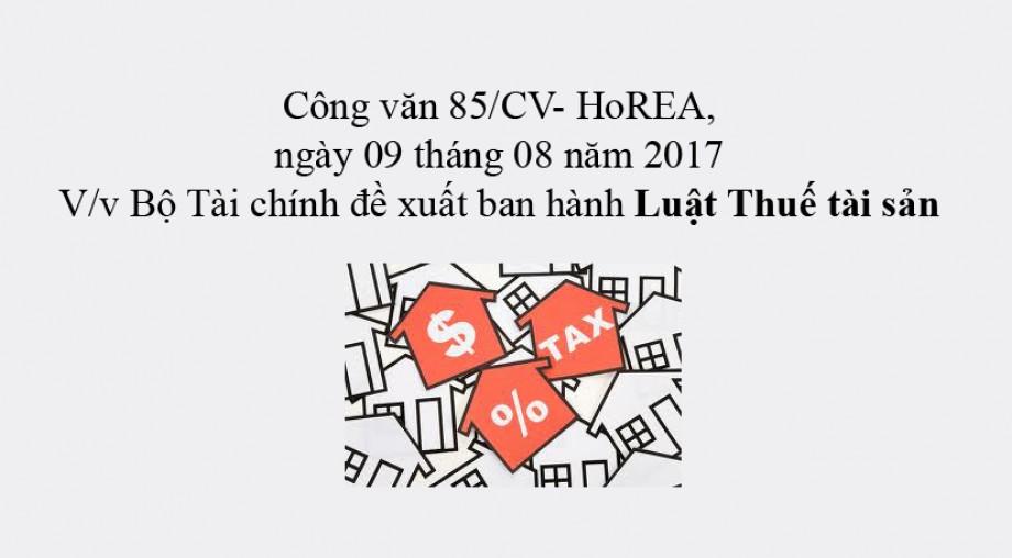 85/CV- HoREA, ngày 09 tháng 08 năm 2017 về việc Bộ Tài chính đề xuất ban hành Luật Thuế tài sản