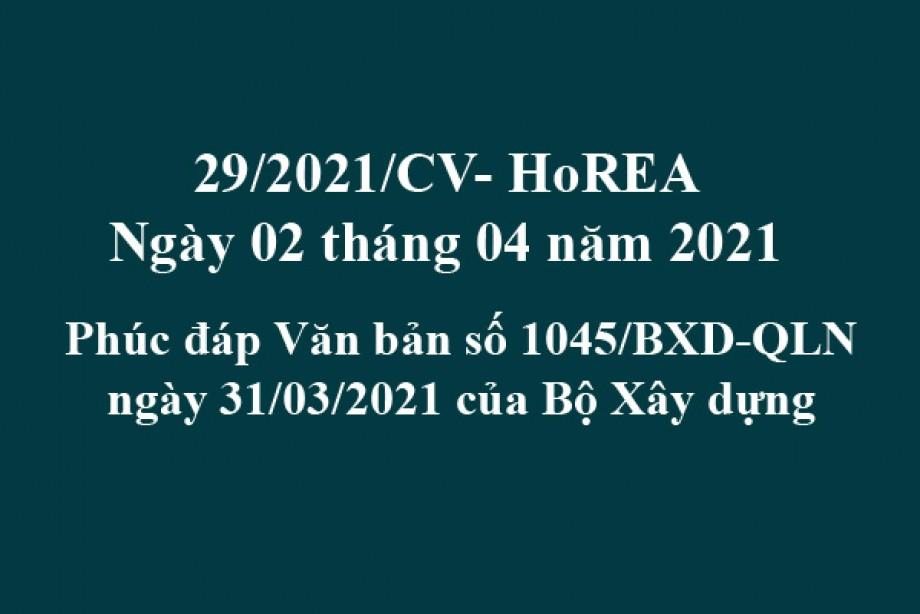 Công văn 29/2021/CV- HoREA, ngày 02 tháng 04 năm 2021 Phúc đáp Văn bản số 1045/BXD-QLN ngày 31/03/2021 của Bộ Xây dựng