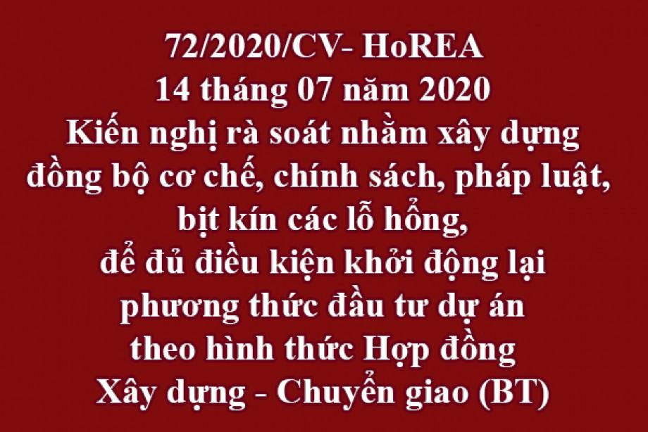 72/2020/CV-HoREA, ngày 14 tháng 07 năm 2020 Kiến nghị rà soát nhằm xây dựng đồng bộ cơ chế, chính sách, pháp luật, bịt kín các lỗ hổng,để đủ điều kiện khởi động lại phương thức đầu tư dự án theo hình thức Hợp đồng Xây dựng - Chuyển giao (BT)