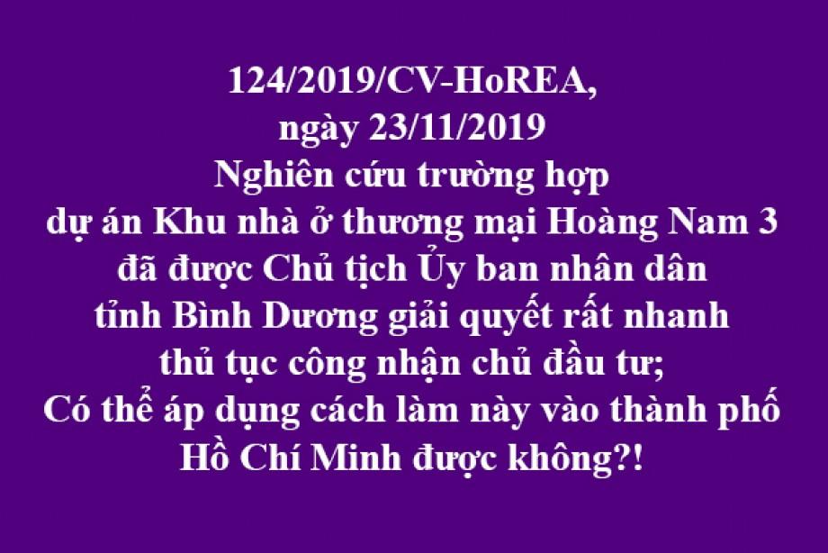 124/2019/CV- HoREA, Nghiên cứu trường hợp dự án Khu nhà ở thương mại Hoàng Nam 3 đã được Chủ tịch Ủy ban nhân dân tỉnh Bình Dương giải quyết rất nhanh thủ tục công nhận chủ đầu tư; Có thể áp dụng cách làm này vào thành phố Hồ Chí Minh được không?!