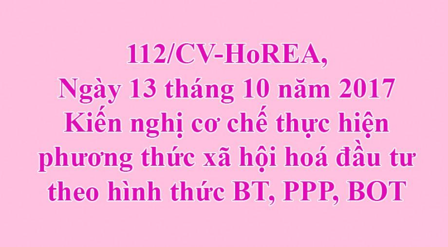 Công văn 112/HoREA, Kiến nghị cơ chế thực hiện phương thức xã hội hoá đầu tư theo hình thức BT, PPP, BOT ngày 13 tháng 10 năm 2017