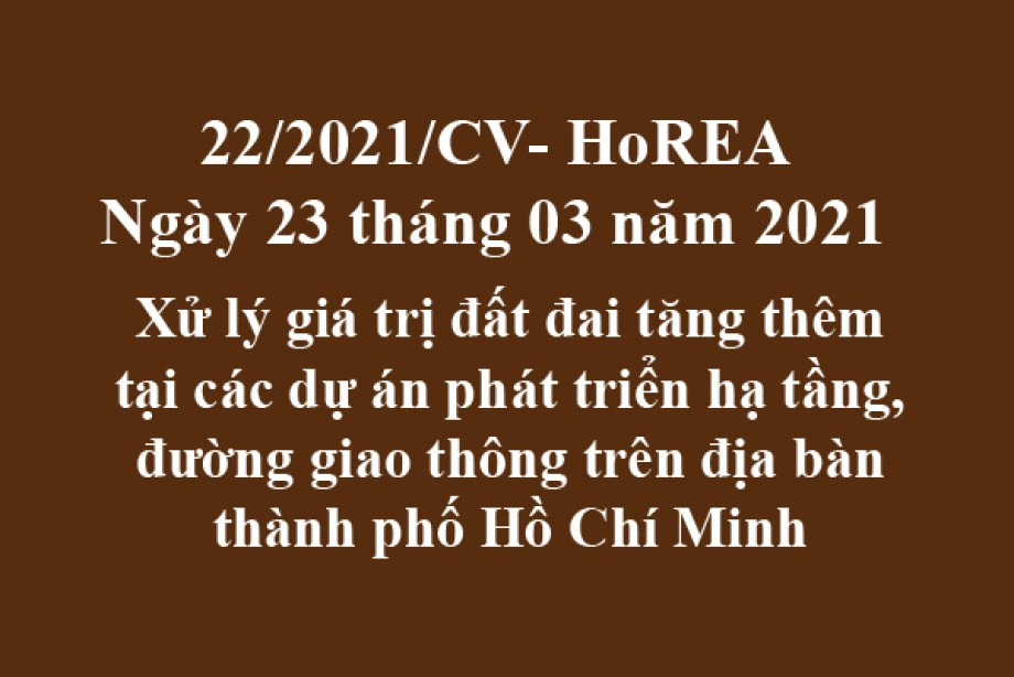 Công văn 22/2021/CV-HoREA, ngày 23 tháng 03 năm 2021 Xử lý giá trị đất đai tăng thêm tại các dự án phát triển hạ tầng, đường giao thông trên địa bàn thành phố Hồ Chí Minh