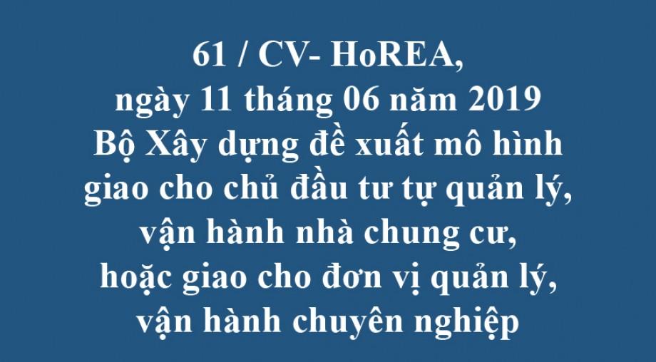 61 / CV- HoREA, ngày 11 tháng 06 năm 2019 Bộ Xây dựng đề xuất mô hình giao cho chủ đầu tư tự quản lý, vận hành nhà chung cư, hoặc giao cho đơn vị quản lý, vận hành chuyên nghiệp