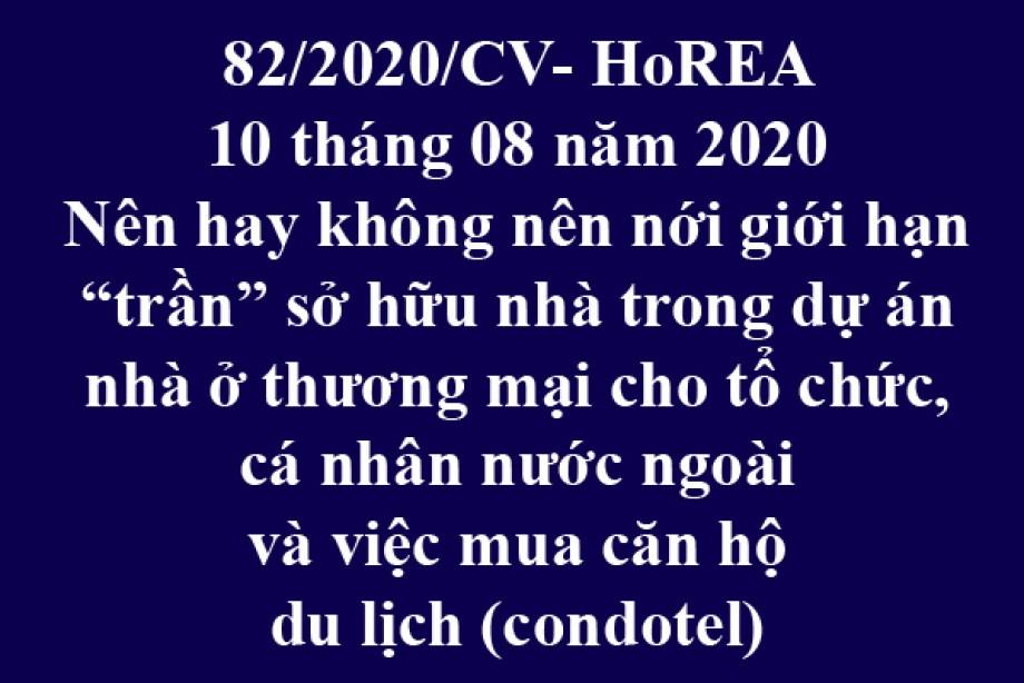 """82/2020/CV-HoREA, ngày 10 tháng 8 năm 2020 Nên hay không nên nới giới hạn """"trần"""" sở hữu nhà trong dự án nhà ở thương mại cho tổ chức, cá nhân nước ngoài và việc mua căn hộ du lịch (condotel) ?!"""