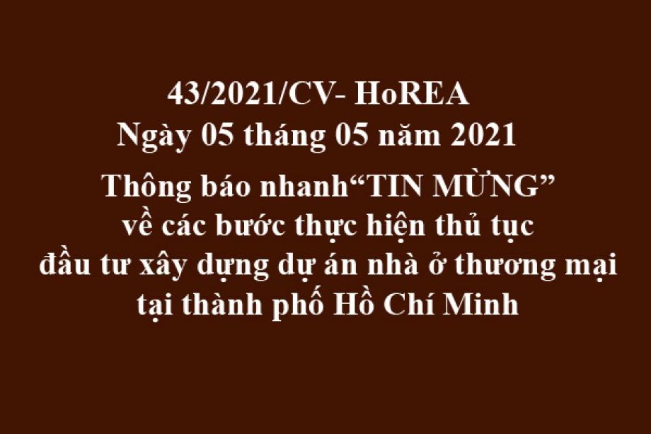 """Công văn 43/2021/CV- HoREA ngày 05 tháng 05 năm 2021 Thông báo nhanh""""TIN MỪNG"""" về các bước thực hiện thủ tục đầu tư xây dựng dự án nhà ở thương mại tại thành phố Hồ Chí Minh"""