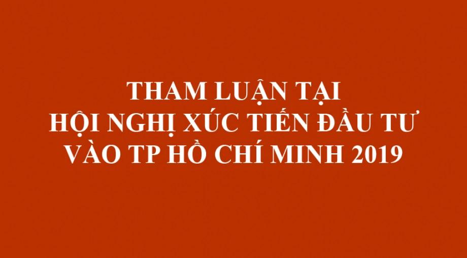 THAM LUẬN TẠI HỘI NGHỊ XÚC TIẾN ĐẦU TƯ VÀO TP HỒ CHÍ MINH 2019